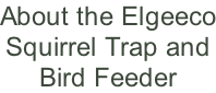 About the Elgeeco Squirrel Trap and Bird Feeder